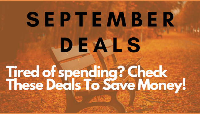 Tired of Spending? Save Money With These 10 Deals For September!